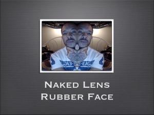 Naked Lens Rubber Face